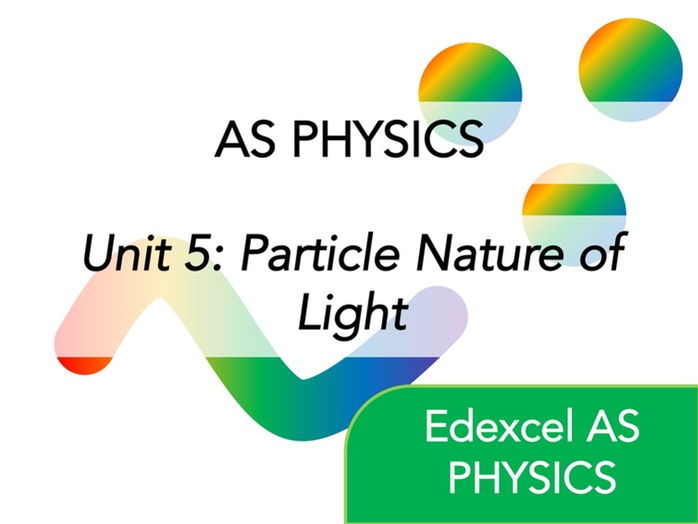 Edexcel AS Physics - Particle Nature of Light - Whole Course Content - Revision, Questions, Notes