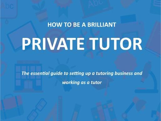 How to be a brilliant private tutor  - Everything you need to know about setting up as a tutor