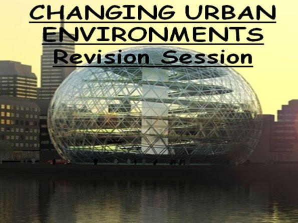 AQA GCSE Changing Urban Environments Revision Sessions & Resources