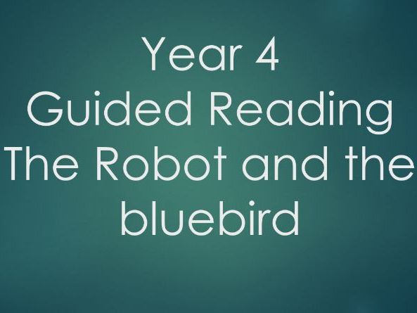 Year 4 - Guided Reading - The Robot and the Bluebird