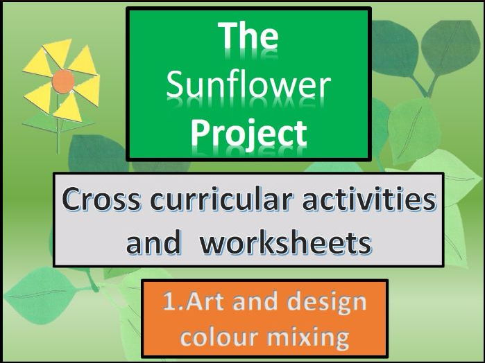 The sunflower project. Cross curricular child centred worksheets . Section one Art and design