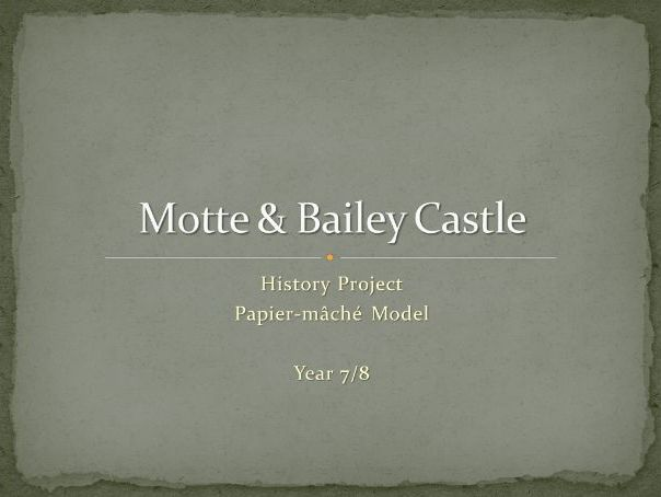 Motte & Bailey - Yr 7-8 History Project - Papier-mâché - Presentation (ON-CLICK Slideshow)