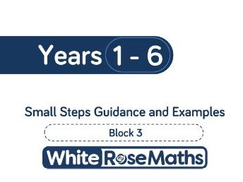 White Rose Maths - Spring - Block 3 - Years 1-6