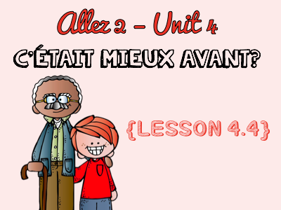 Allez 2 - Unit 4.4 - C'était mieux avant? - imperfect tense - past and present - KS3 French