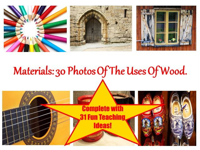 30 Uses Of Wood Photos PowerPoint Presentation + 31 Teaching Ideas To Try In The Classroom!