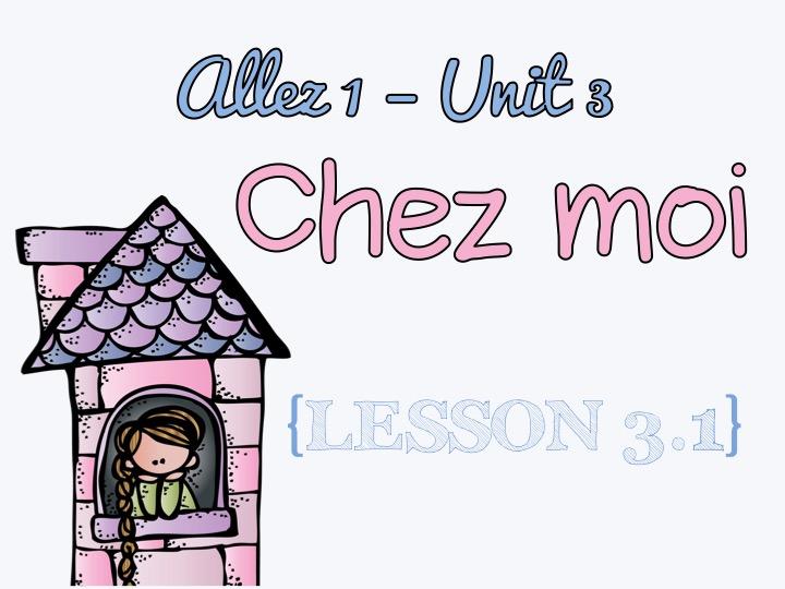 Allez 1 - Unit 3 - Chez moi - 3.1
