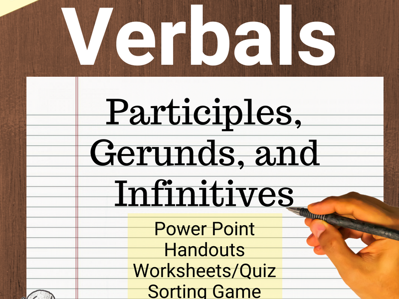 Verbals - Participles, Gerunds, and Infinitives