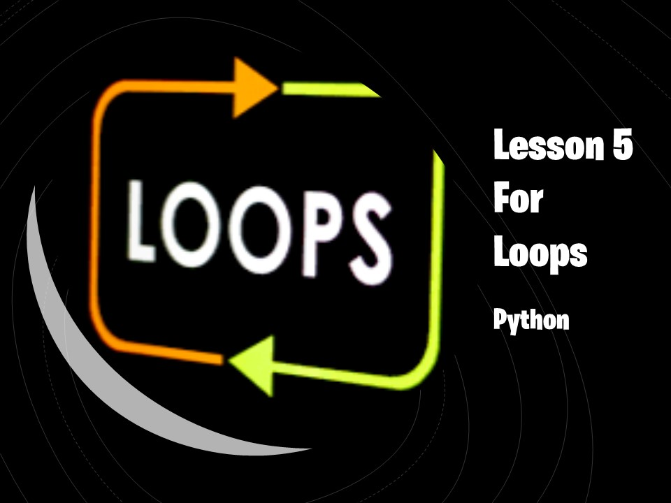 Python Lesson 5 - For Loops