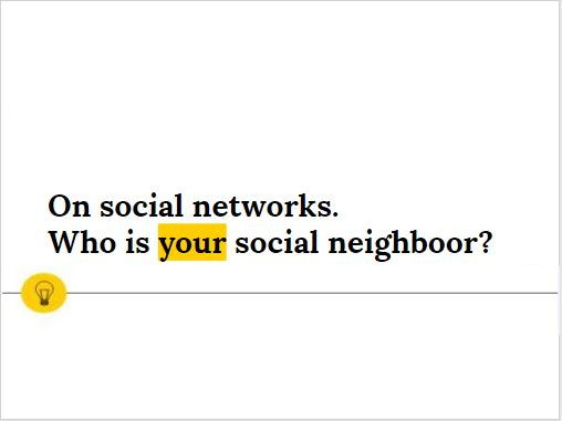 On Social Networks. Who is Your Social Neighboor?