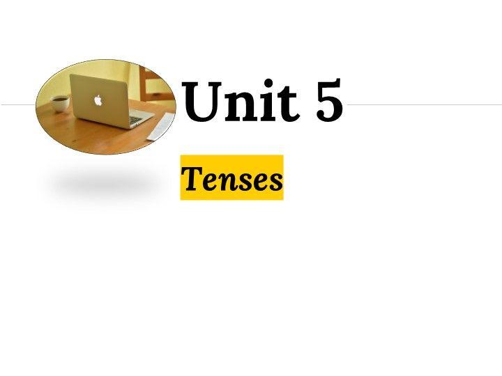 Grammar Unit 5: Tenses