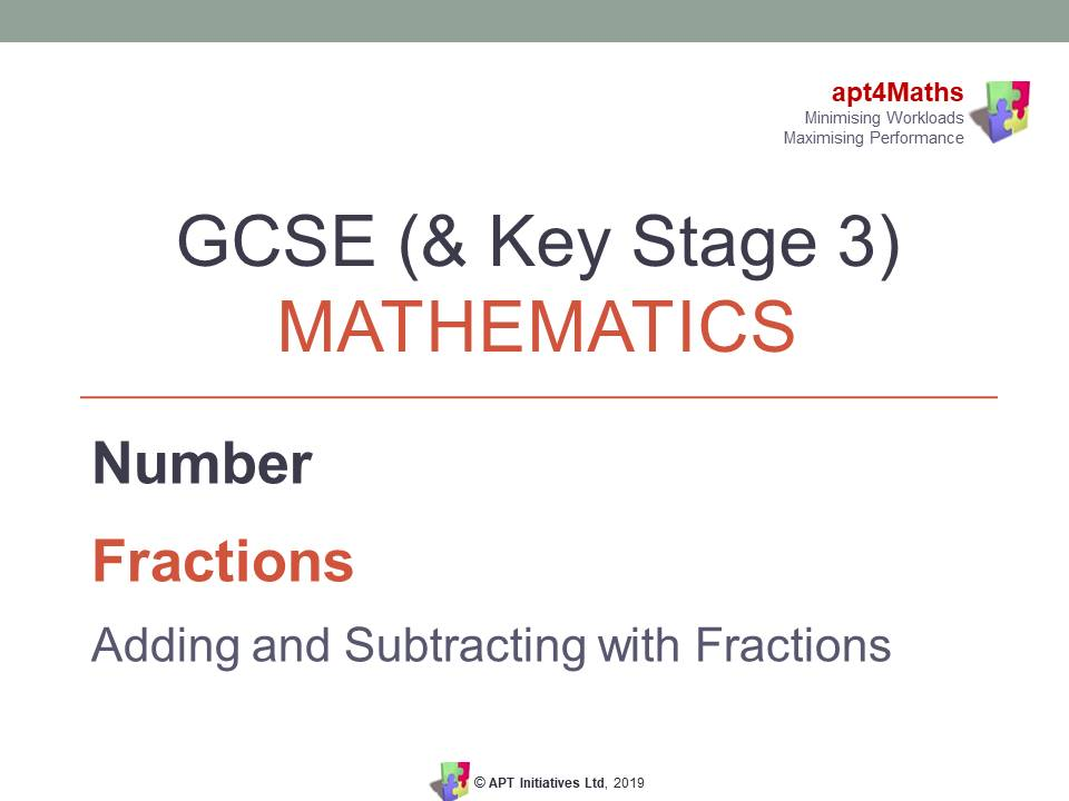 apt4Maths: PowerPoint on Fractions - ADDING AND SUBTRACTING FRACTIONS for GCSE (& KS3) Mathematics