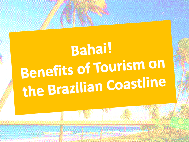 Bahai! The Benefits of Tourism on the Brazilian coast. Coasts