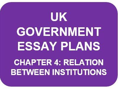 A LEVEL POLITICS ESSAY PLANS: UK GOVERNMENT CHAPTER 4