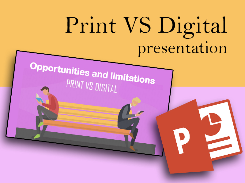 PRESENTATION: Print VS Digital