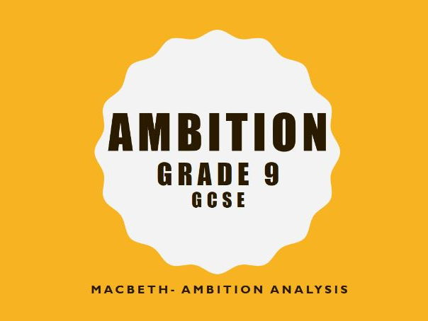GCSE- GRADE 9- MACBETH- AMBTION ANALYSIS