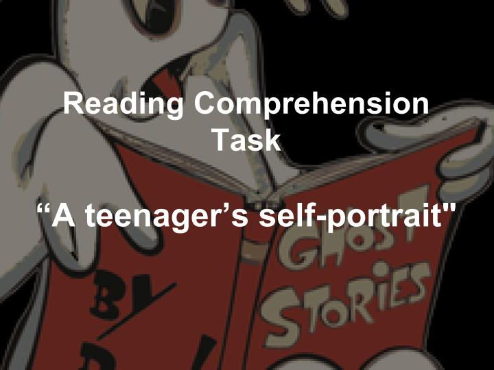 "Reading Comprehension Task: ""A teenager's self-portrait"""