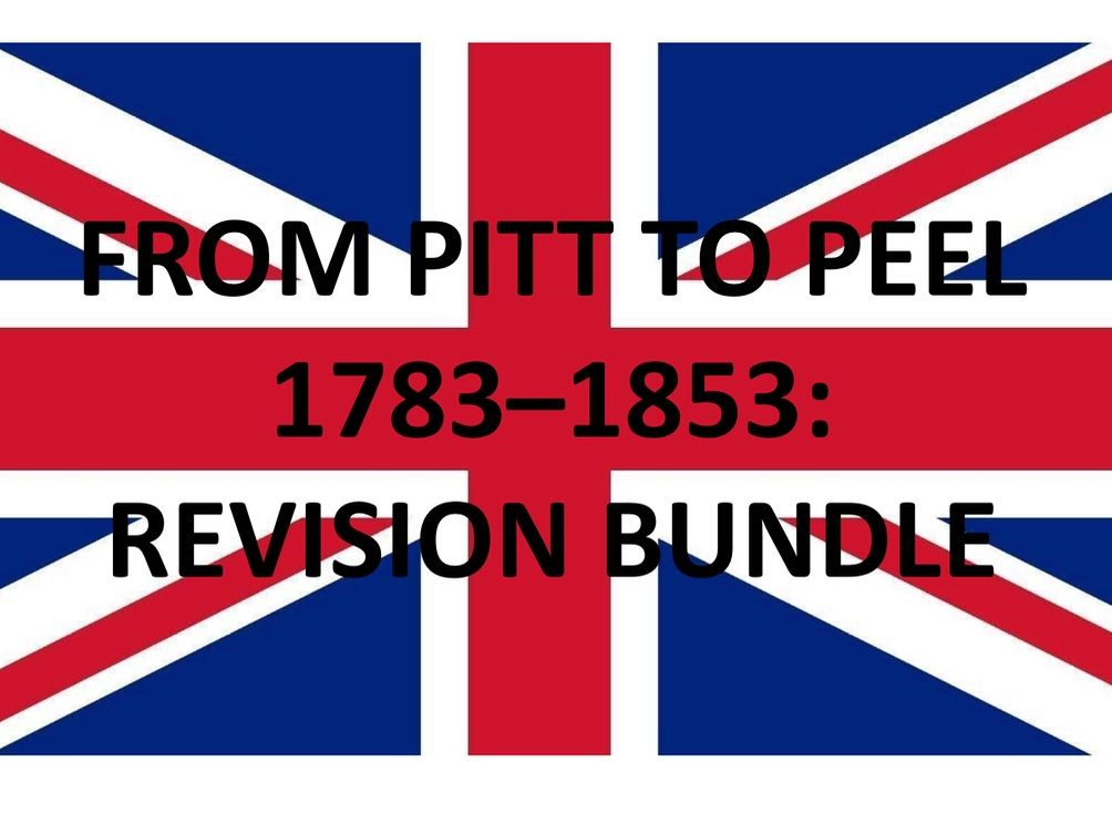 FROM PITT TO PEEL 1783–1853: REVISION BUNDLE