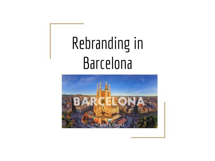 Case Study: Rebranding Barcelona- Changing Spaces, Making Places OCR Geography A-level