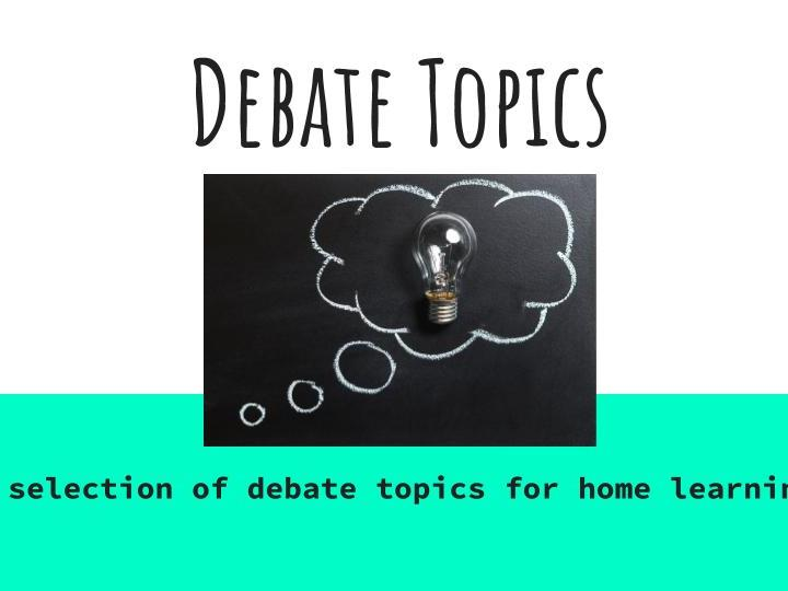 Debate Topics Home Learning  Classroom Debate