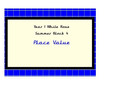 White Rose, Year 1. Summer Block 4, Week 1.  Place Value