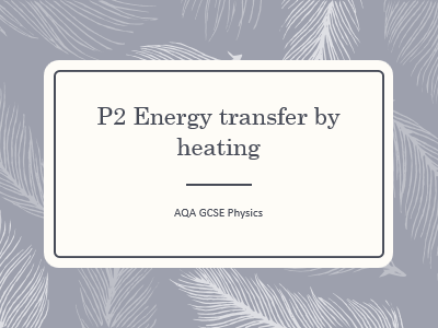 AQA GCSE Physics (9-1) - P2 Energy transfer by heating ALL LESSONS