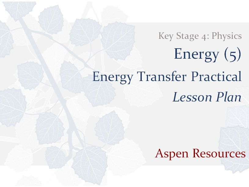 Energy Transfer Practical  ¦  Key Stage 4  ¦  Physics  ¦  Energy (5)  ¦  Lesson Plan