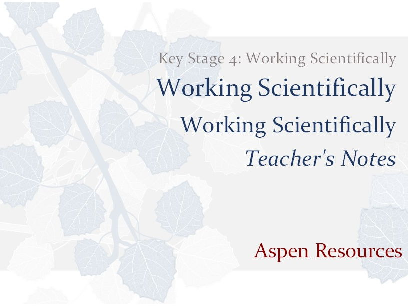 Working Scientifically  ¦  Key Stage 4  ¦  Working Scientifically  ¦  Teacher's Notes