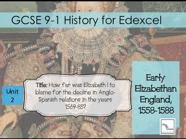 Edexcel GCSE L10 How far was Elizabeth to blame for the decline in Anglo-Spanish relations, 1569-85?