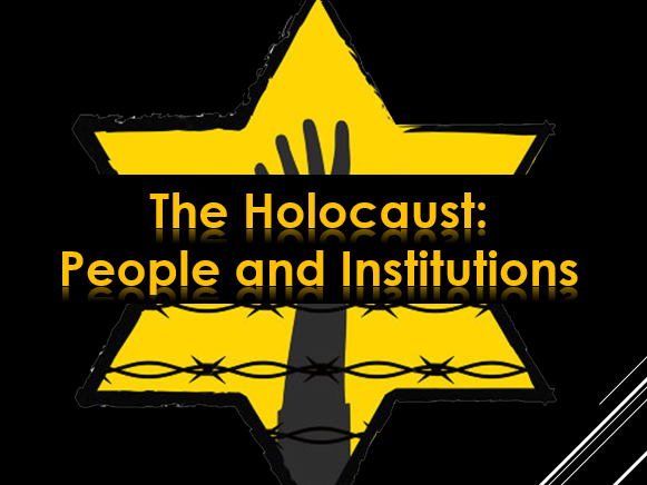 The Holocaust: People and Institutions