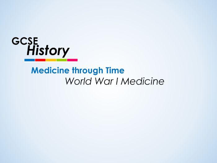 Medicine through Time - GCSE History - World War I medicine (8 lessons)