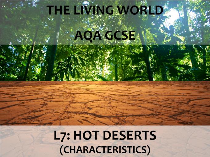 AQA GCSE (2016) - The Living World - L7 Hot Deserts (characteristics)