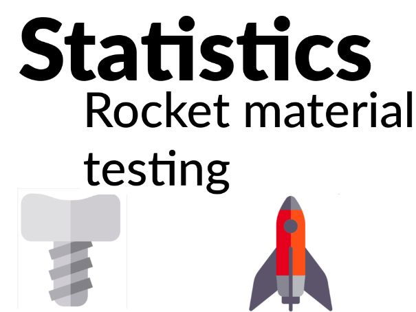 Statistics - Rocket material testing [Years 4, 5, 6]