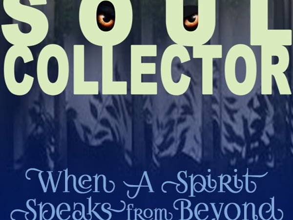 SOUL COLLECTOR ~ When A Spirit Speaks from Beyond > Compelling & True Story!
