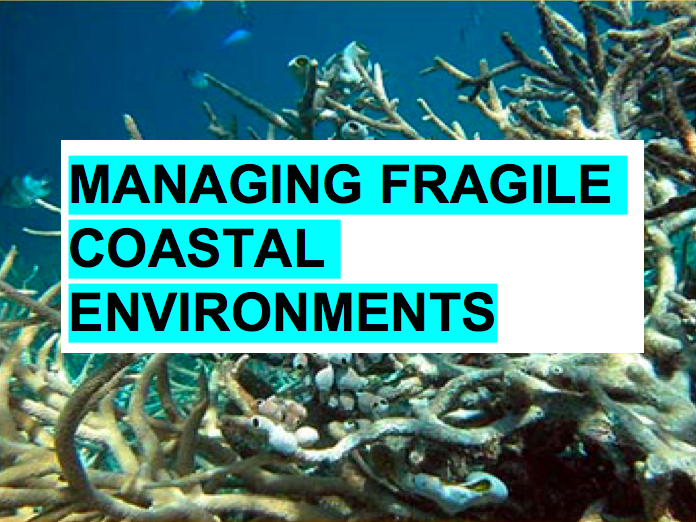Managing Fragile Coastal Environments! Coasts and Tourism