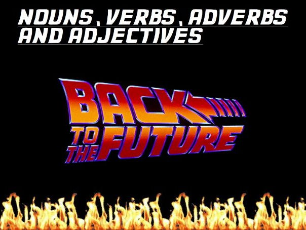 Word types. Nouns, verbs, adjectives and adverbs. Back to the future themed lesson. Creative writing