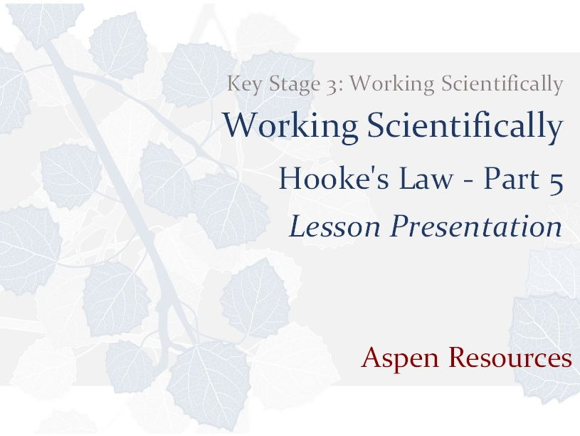 Hooke's Law - Part 5  ¦  Key Stage 3  ¦  Working Scientifically  ¦  Lesson Presentation