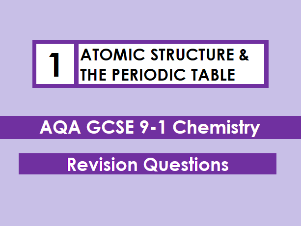 AQA Chemistry GCSE 9-1 Revision Mat: ATOMIC STRUCTURE & THE PERIODIC TABLE