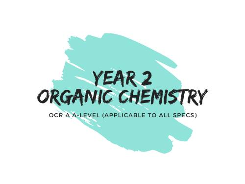 Year 2 (A2) Organic Chemistry - OCR A
