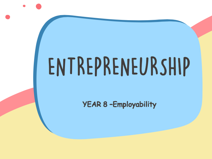 Entrepreneurship - KS3: year 8 Employability