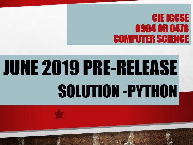 0478 /21 June 2019 CIE iGCSE Pre-release solution  - Python