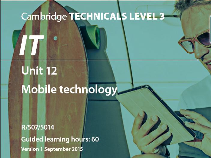 Cambridge Technicals IT Level 3 Unit 12: Mobile Technology 2016