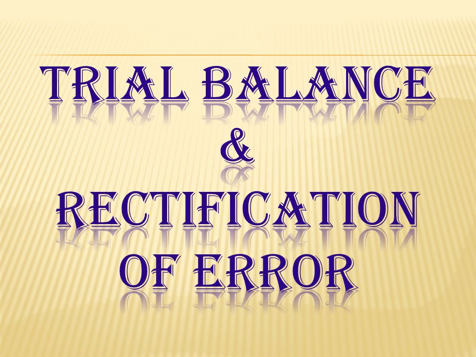 Trial balance and Rectification of errors