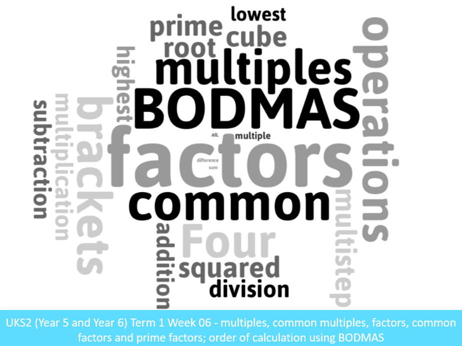 UKS2 (Y5 and Y6) Term 1 Week 06 - Properties of Numbers (multiples, factors and primes);  Ordering calculations BODMAS, brackets, squares and cubes