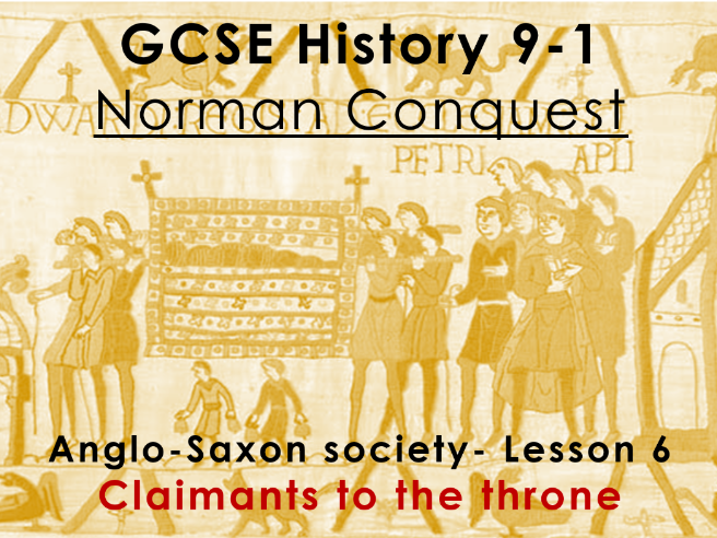 Norman Conquest - GCSE History 9-1 - Anglo-Saxon society: lesson 6 - claimants to the throne