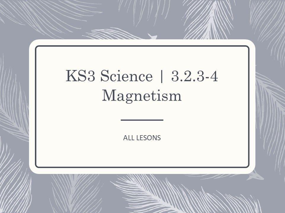 KS3 Science | 3.1.3-4 Magnetism -  ALL LESSONS