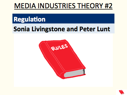 Regulation - Livingstone and Lunt (media industries theory #2)