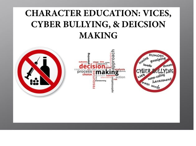 Character Education: Vices, Cyber bullying, & Decision Making