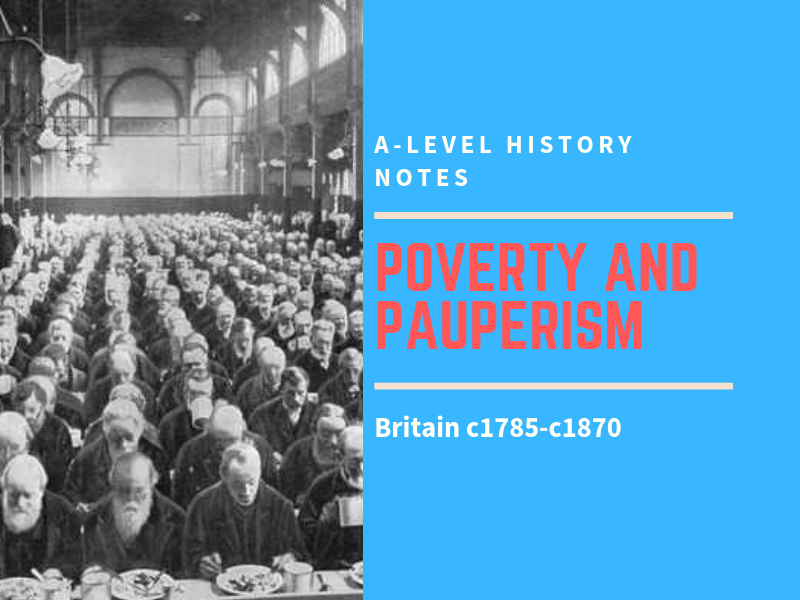 Poverty and Pauperism - Britain 1785 - 1870