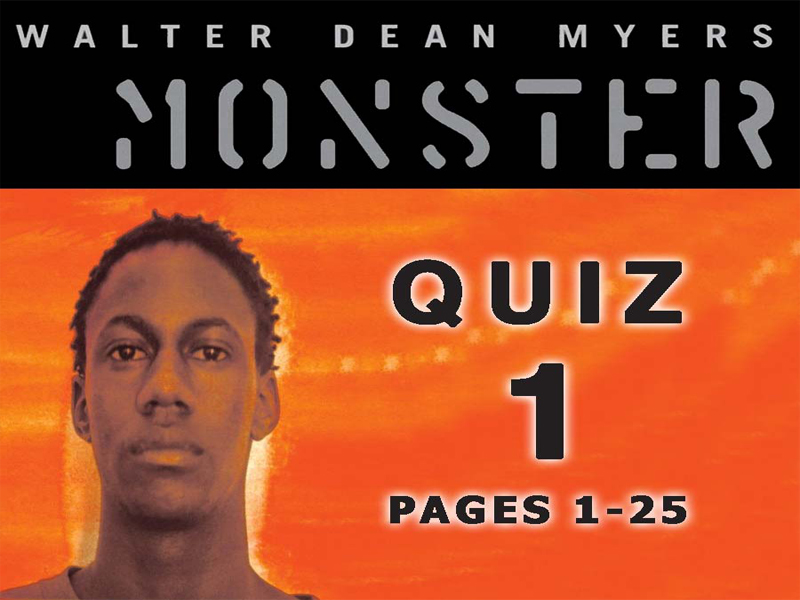 Monster by Walter Dean Myers Quiz 1 (pages 1-25)
