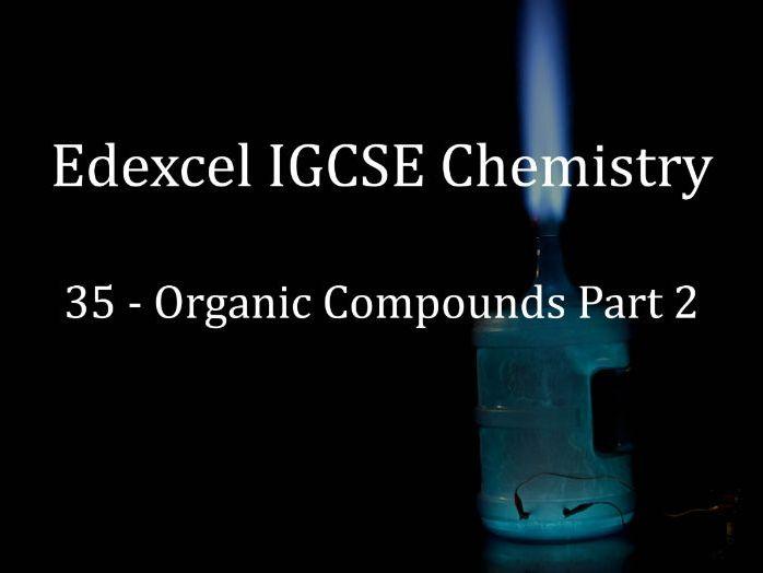 Edexcel IGCSE Chemistry Lecture 35 - Organic Compounds Part 2